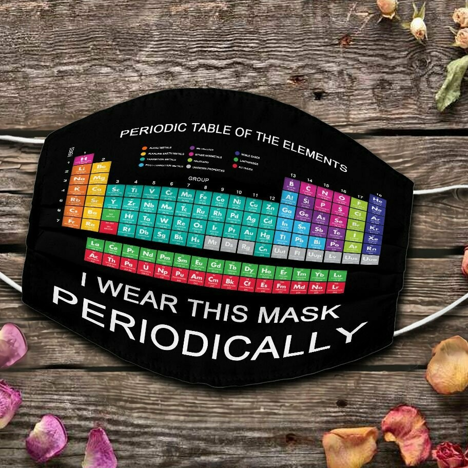 Periodic table of the elements I wear this mask periodically face mask, 3D Face Mask, All Over Prints Face Mask