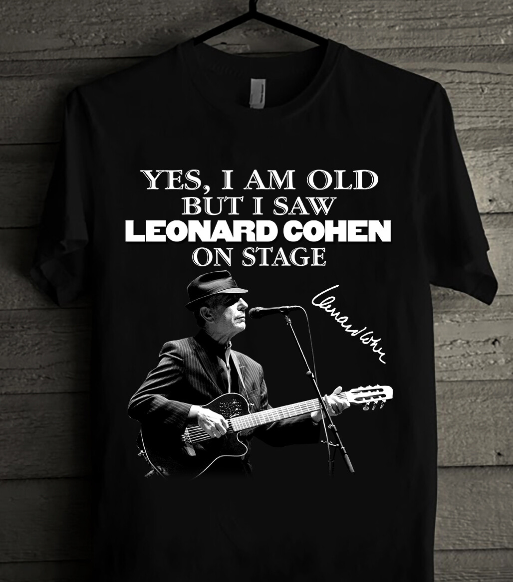 Yes I Am Old But I Saw Leonard Cohen On Stage Signature T-Shirt Hoodie, Sweatshirt