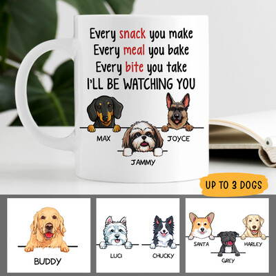 Personalized Every Snack You Make Mug, I'll Be Watching You Mug, Dog Lover Mug, Funny Dog Mug, Dog Lovers Gift, Custom Dog Mug, Dog Mug