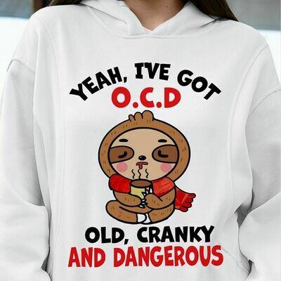 Sloth Yeah Ive Got OCD Old Cranky And Dangerous, Sloth Lover T-Shirt, Hoodie, Sweatshirt, Ladies T-Shirt, Long Sleeve, Young Tee