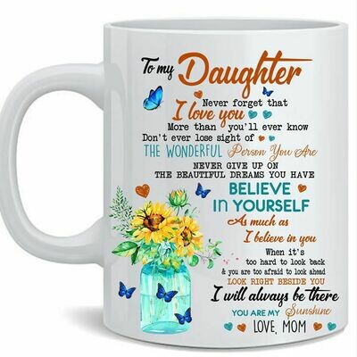 To My Daughter Never Forget That I Love You Mug, To My Daughter Mug, Gift For Daughter, Family Coffee Mug, To my daughter Mug, Ceramic Mug