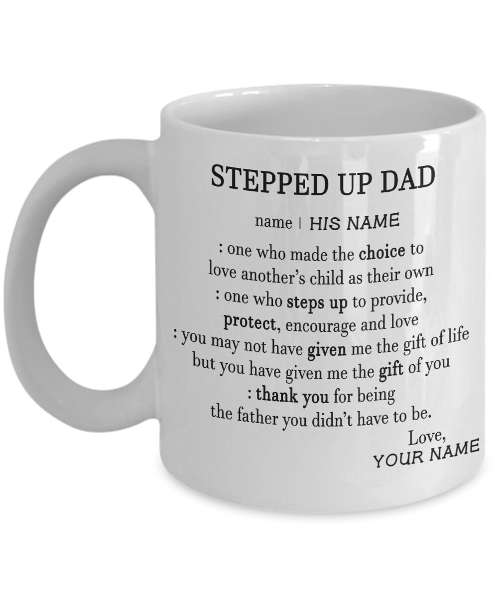 Stepped Up Dad Thank You for Being The Father You Didn't Have To Be Customized Coffee Mug gift for dad, Perfect Christmas gift for step dad