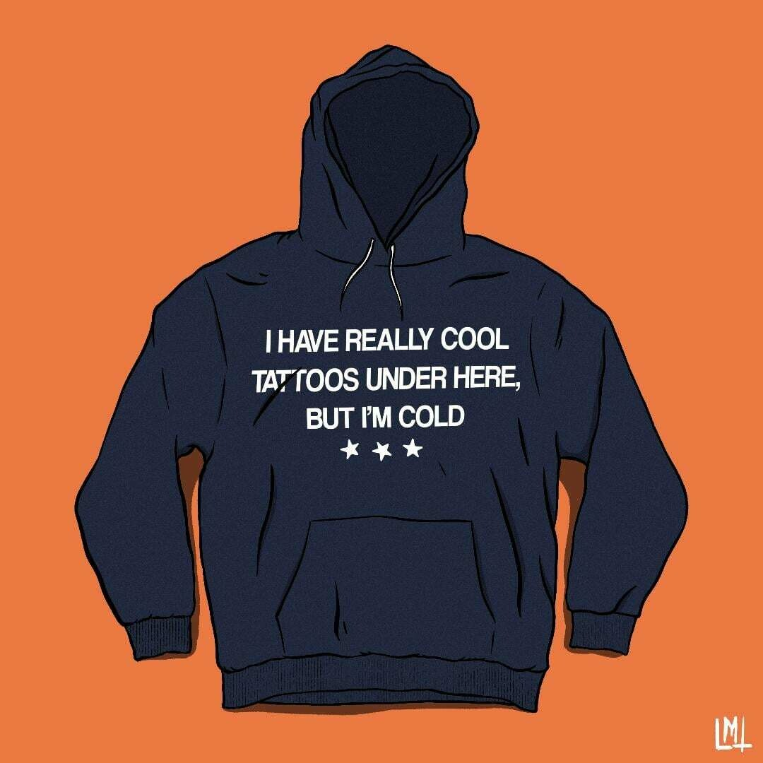 I Have Really Cool Tattoos Under Here But I'm Cold T-shirt, Hoodie, Sweatshirt, Long Sleeve, Ladies T-shirt, Young Tee