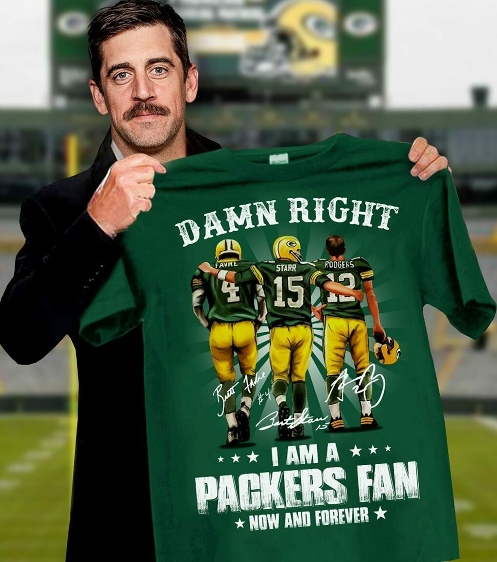 Damn right Favre Starr Rodgers I am a Green bay Packers fan now and forever signatures T-shirt, Hoodie, Sweatshirt, Long Sleeve, Ladies T-shirt, Young Tee