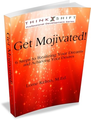 Get Mojivated!  6 Steps to Realizing Your Dreams and Achieving Your Desires