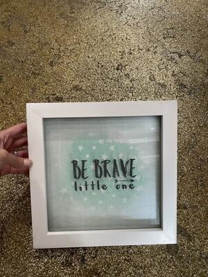 Be Brave Little One Frame