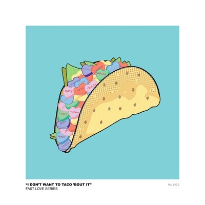 """""""I Don't Want To Taco 'Bout It"""""""