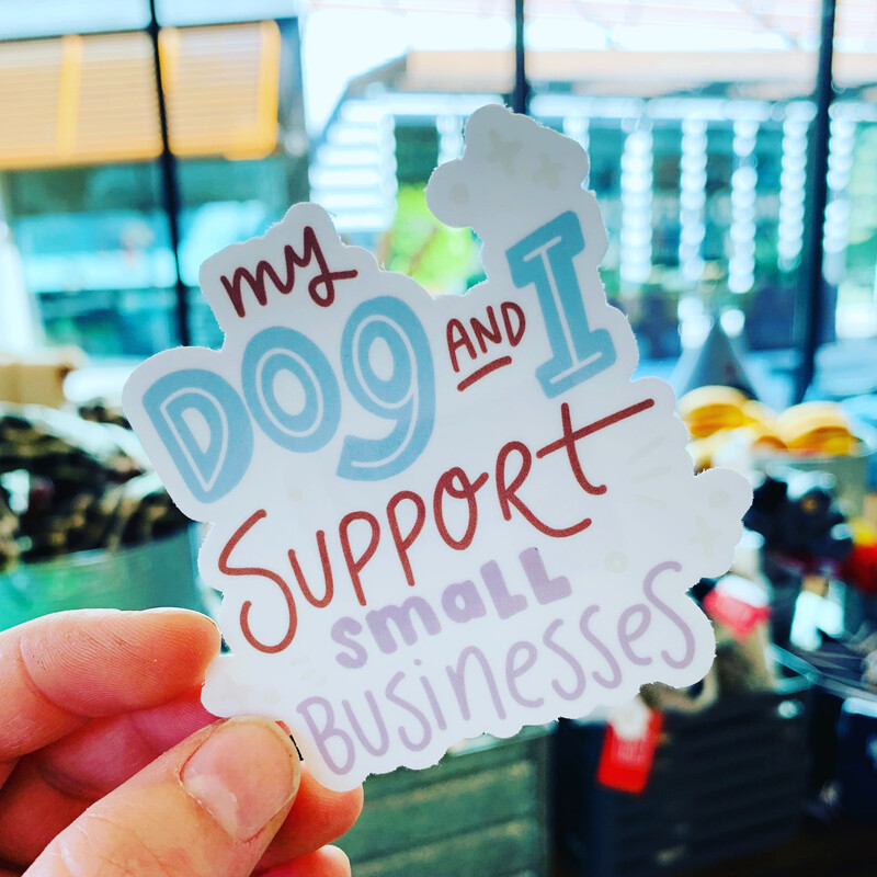 My Dog & I Support Small Businesses Sticker