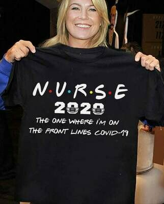 Nurse 2020 the one where I'm on the front lines quarantined Class of 2020 Gift for Love Nurselife Nursing RN Registered Nurses T Shirt