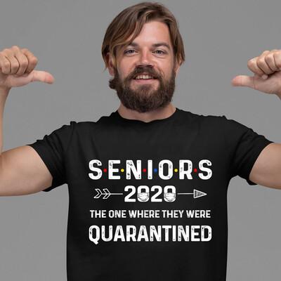 Seniors The One Where They Were Quarantined 2020 Gift Funny T-Shirt Hoodie Sweatshirt