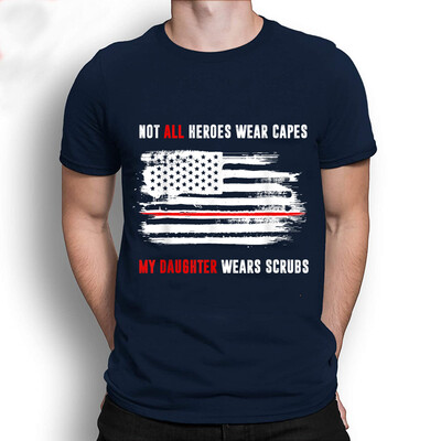Not All Heroes Wear Capes My Daughter Wears Scrubs T-Shirt