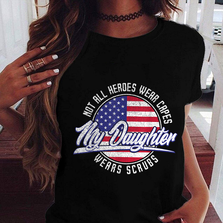 Not All Heroes Wear Capes My Daughter Wears Scrubs Nurse T-Shirt