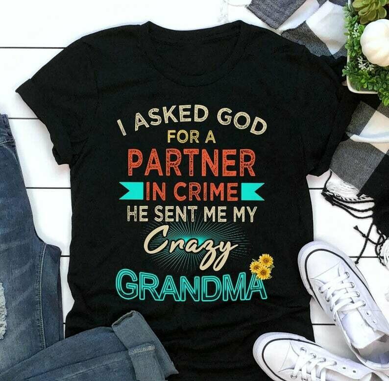 I asked God for a partner in crime, He sent me my crazy Grandma, Nana shirt, Grandma shirt, Mimi shirt, Partner in crime,  Family Tee