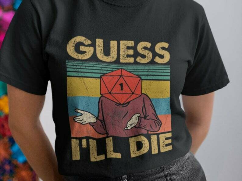 Guess I'll Die Shirt, Dice Shirt, Dnd Shirt, D20 Shirt, Dnd Dice Shirt, D20 Dice, Gaming Shirt, Rpg Shirt, D And D Shirt, Rpg Gaming