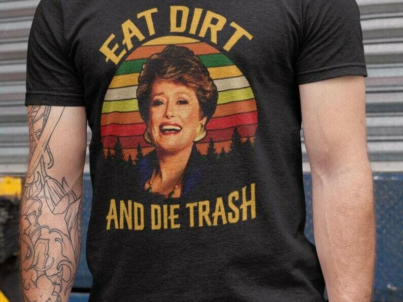 Eat Dirt Die Trash, Golden Girls Shirt, Blanche Devereaux, Dorothy Zbornak, Golden Girls Dorothy, Beatrice, Bea Arthur Shirt, Golden Girls