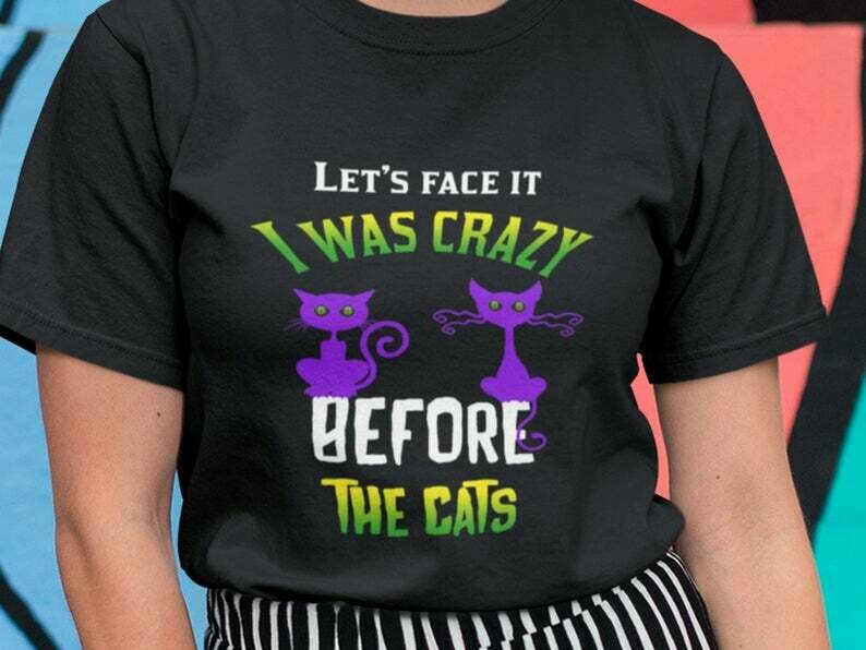 Let'S Face It I Was Crazy Before The Cats Shirt, I Do What I Want, Black Cat Shirt, Cat Lover Shirt, Funny Cat Shirt, Crazy Cat Lady Shirt