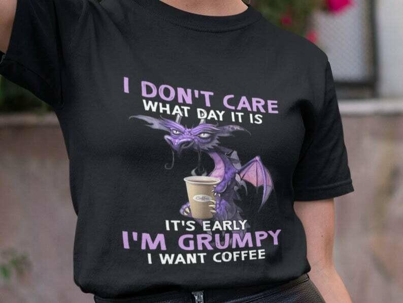 I Don't Care What Day It Is It's Early I'm Grumpy Coffee Shirt, Peace Love Coffee, Coffee Shirt, Coffee Lover Shirt, I Love Coffee Shirt