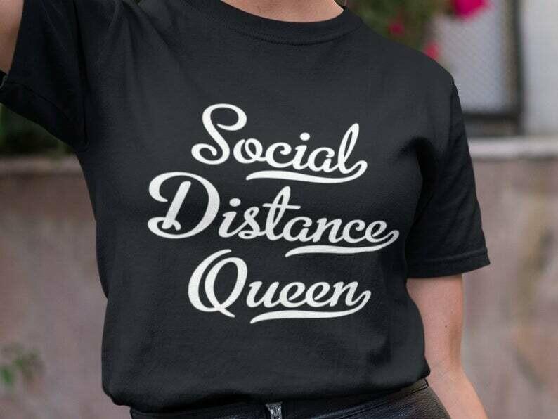 Social Distance Queen Shirt, Stay At Home Shirt, Socially Distant, Shirt Extender, Quarantine Shirt, Introvert Shirt, Germs Shirt