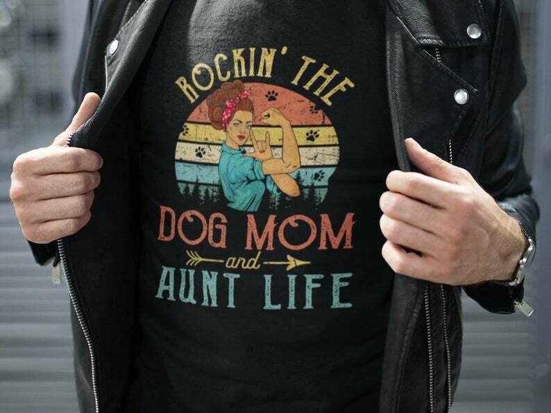 Rockin' The Dog Mom And Aunt Life Shirt, Dog Mom Shirt, Aunt Life Shirt, Mother Day Shirt, Rockin The Dog Mom, Dog Aunt Shirt