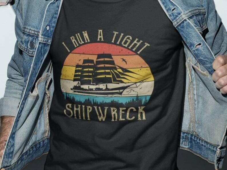 I Run A Tight Shipwreck Shirt, Tight Shipwreck, Shipwreck Shirt, Dad Mom Shirt, Peace Shirt, Pirate Ship, Cruise Shirts, Chaos Shirt
