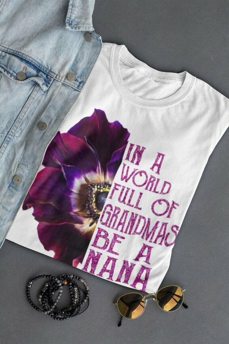 In a world full of grandmas be a nana | gift for grandma | Mother's Day T-Shirt | Short-Sleeve Unisex T-Shirt