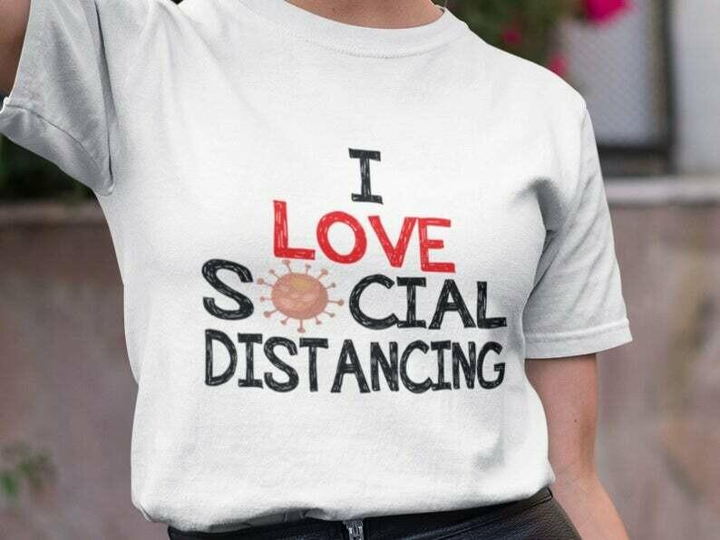 I Love Social Distancing Shirt, Social Distancing, Shirt Extender, Quarantine Shirt, Introvert Shirt, Germs Shirt, Flu Season, Hygiene Shirt