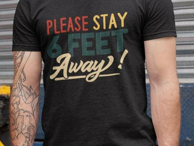 Please Stay 6 Feet Away Shirt, Socially Distant, Shirt Extender, Quarantine Shirt, Introvert Shirt, Germs Shirt, Flu Season, Hygiene Shirt