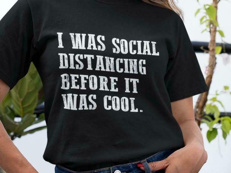 I Was Social Distancing Before It Was Cool Shirt, Funny Sarcastic, Sarcasm Shirt, Funny Quotes Shirts, Funny Sayings Shirt, Statement Shirt