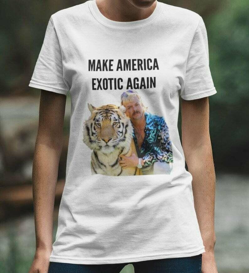 "Joe Exotic Tiger King ""Make America Exotic Again"" unisex T-shirt Hoodie Sweatshirt Tank Top Full Size"