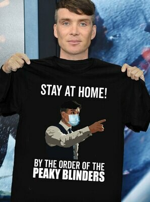 Stay At Home By The Order Of The Peaky Blinders T-Shirt hoodie sweatshirt Tank top, V neck Unisex shirt