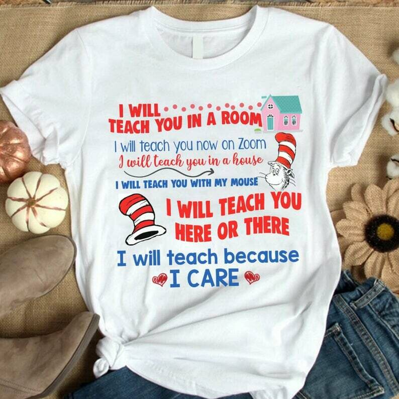 I will teach you in a room, i will teach you now on zoom, i will teach because i care Shirt