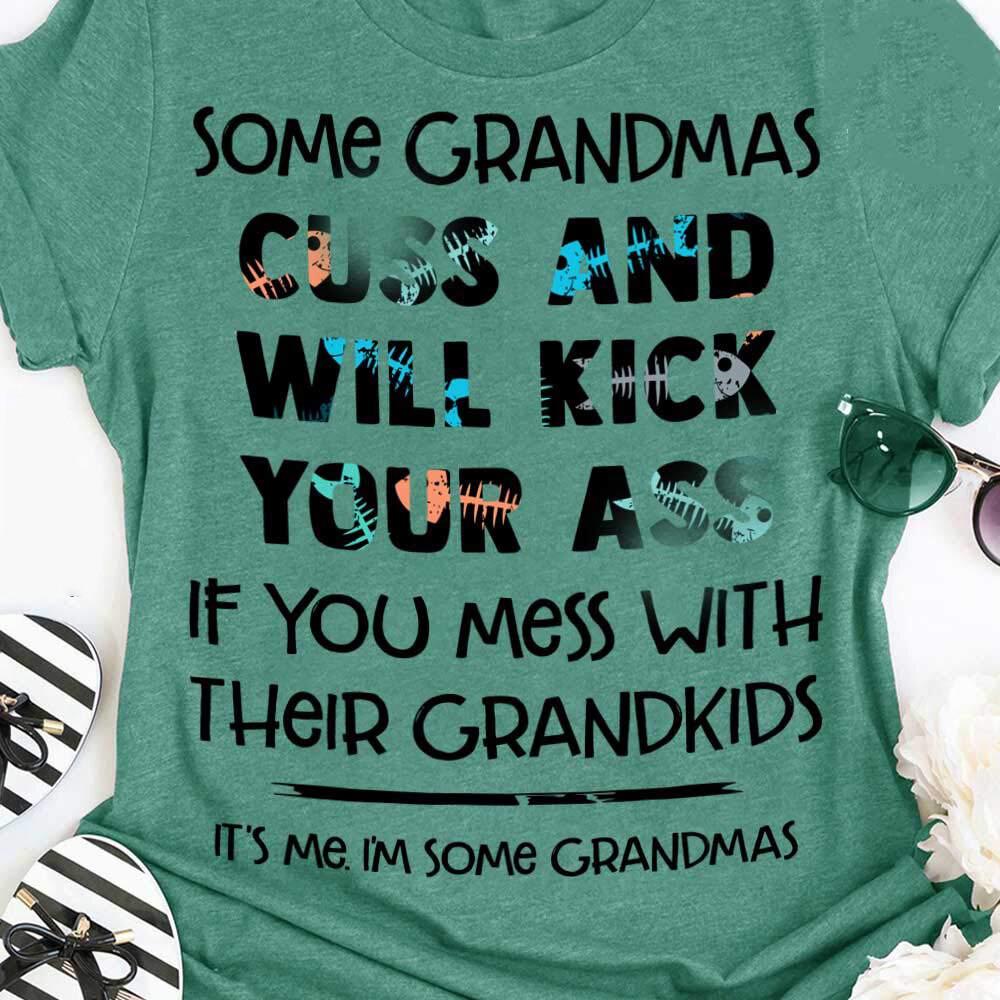 Some Grandmas Cuss and Will Kick If You Mess With Their Grand-kids Shirt, Unisex T- shirt,Tank Top, Sweatshirt, Hoodie, mother's day gift, grandmas shirt, grandma t-shirt, funny gift for grandmas