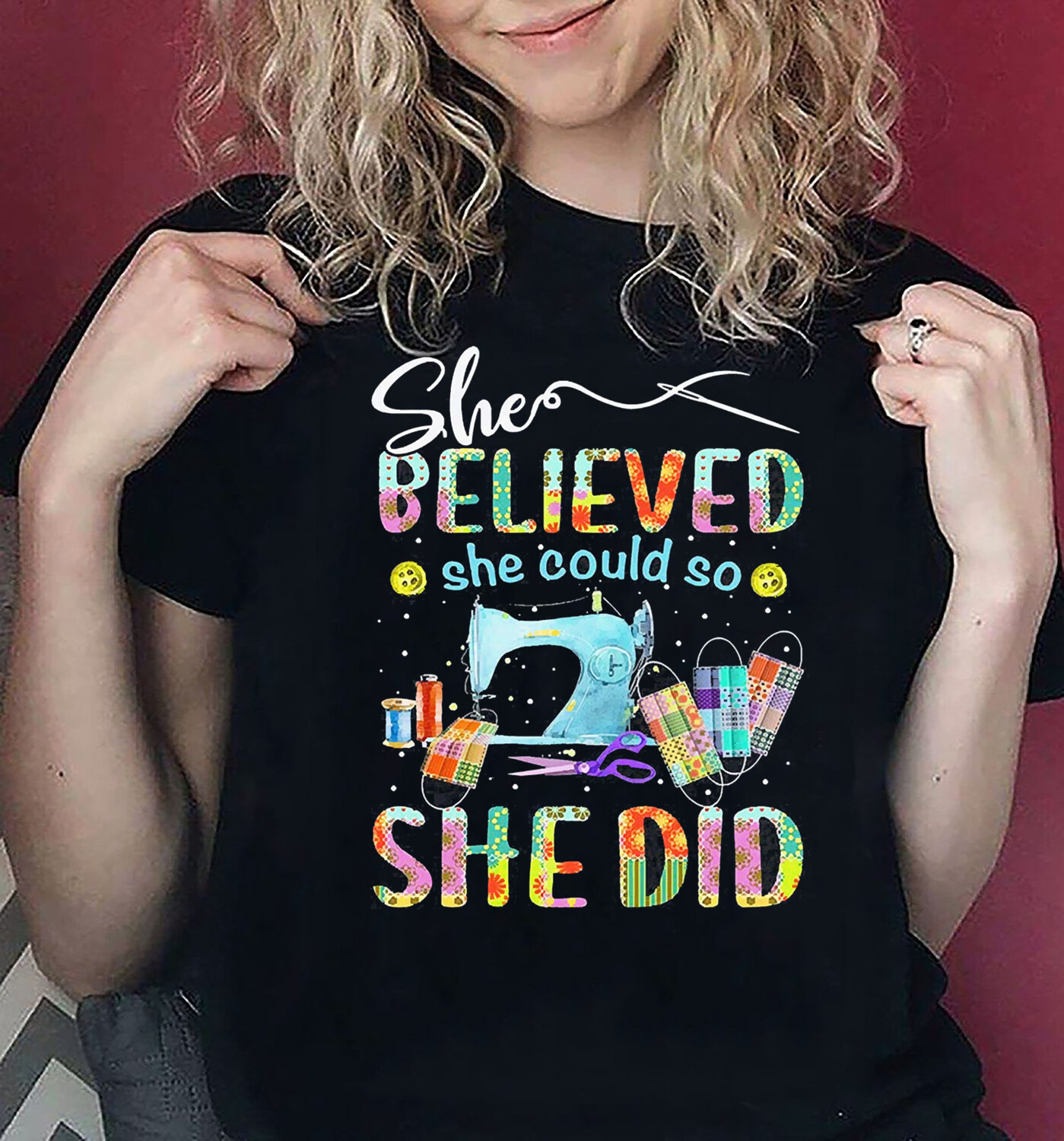 She believed she could so she did,Sewing is not a hobby it's a 2021 survival skill,Sewing survived,funny quilter 2021 quarantined T Shirt Sweatshirt Hoodie Unisex shirt for women girl all size