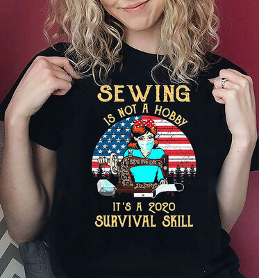 Sewing is not a hobby it's a 2021 survival skill, Sewing survived, funny quilter 2021, Quilter quarantined Unisex T-Shirts Hoodie Sweatshirt All Size for Men Women Ladies Kids Youth Tee