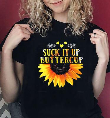 Suck It Up Buttercup T Shirt Sunflower Print Graphic Tee Shirt for Women - sunflower lover shirt - gift for sunflower lover - Unisex T-shirt, Hoodie, Sweatshirt All size