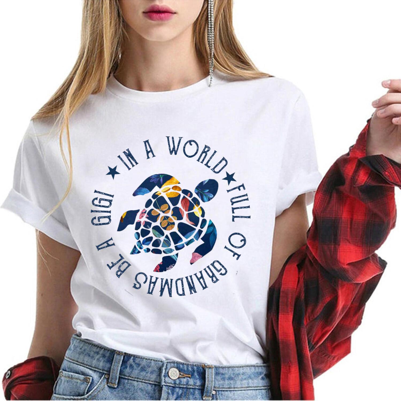 Womens In A World Full Of Grandmas Be A gigi Turtle floral T-Shirt Hoodie Sweatshirt Mother's Day shirt, Sea Turtle Shirt,Turtle lover shirt