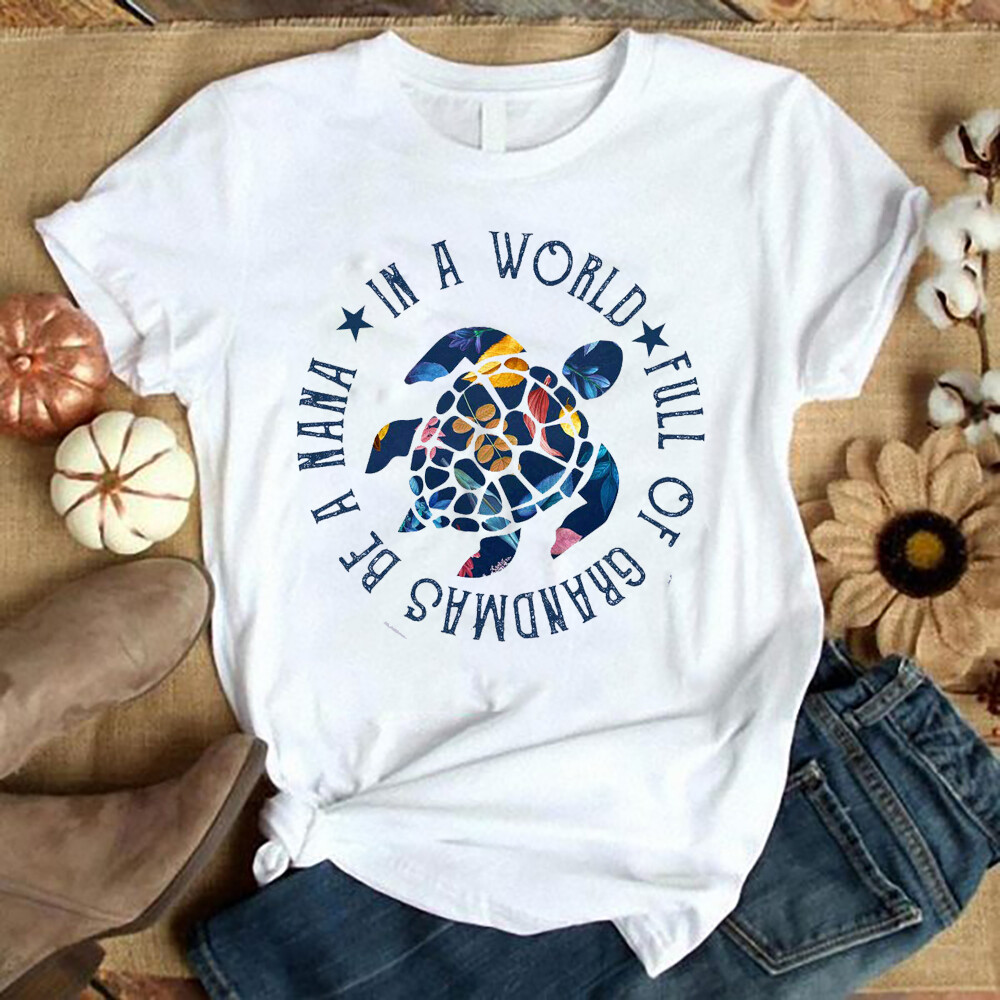 Womens In A World Full Of Grandmas Be A Nana Turtle floral T-Shirt Hoodie Sweatshirt Mother's Day shirt, Sea Turtle Shirt,Turtle lover shirt