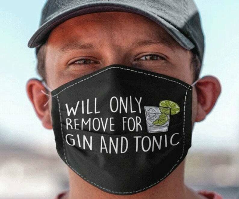 Will Only Remove For Gin And Tonic handmade facemask - can be washed comfortable to wear Anti Droplet Dust Filter Cotton Face Mask