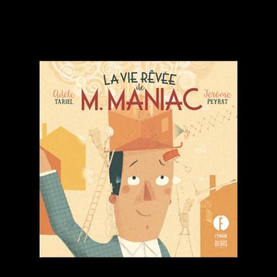 LA VIE RÉVÉE DE M. MANIAC d'A. Tariel & J. Peyrat