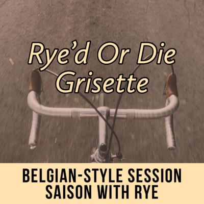 Rye'd Or Die Grisette - 16 oz Can