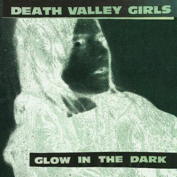 """Death Valley Girls """"Glow In The Dark"""""""