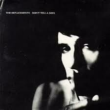 "The Replacements ""Don't Tell A Soul"""