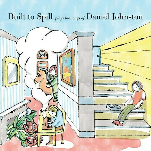 """Built To Spill """"...Plays The Songs Of Daniel Johnston"""""""