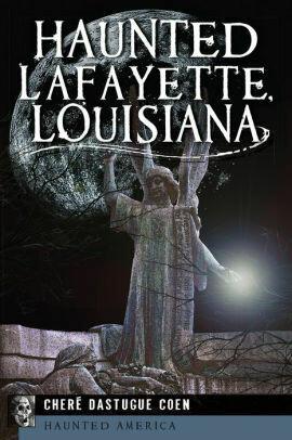 "Chere Dastgue Coen ""Haunted Lafayette, Louisiana"" *BOOK*"