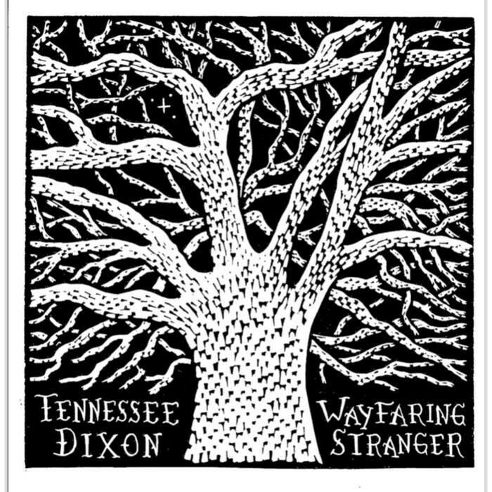 "Tennessee Dixon ""Wayfaring Stranger"" *CD*"