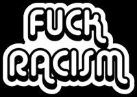 Fuck Racism (2) *BUBBLE*