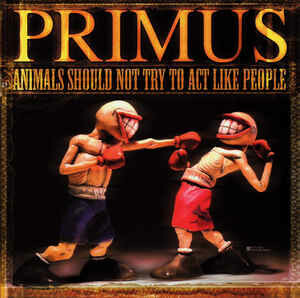 "Primus ""Animals Should Not Try To Act Like People"""