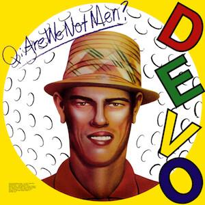 """Devo """"Q: Are We Not Men? A: We Are Devo!"""""""