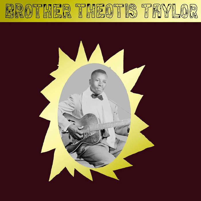 "Brother Theotis Taylor ""Brother Theotis Taylor"""