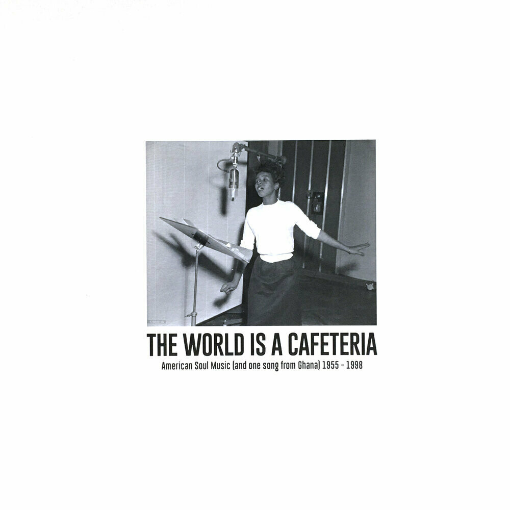 "Various ""The World Is A Cafeteria: American Soul Music (and one song from Ghana) 1955-1998"